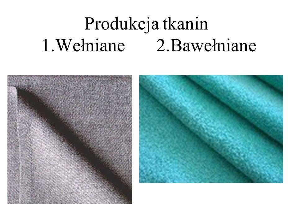 Produkcja tkanin 1.Wełniane 2.Bawełniane