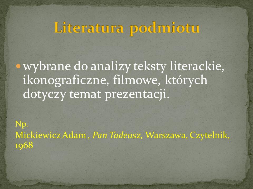 Literatura podmiotu wybrane do analizy teksty literackie, ikonograficzne, filmowe, których dotyczy temat prezentacji.