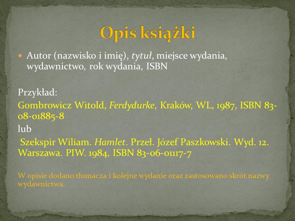 Opis książki Autor (nazwisko i imię), tytuł, miejsce wydania, wydawnictwo, rok wydania, ISBN. Przykład: