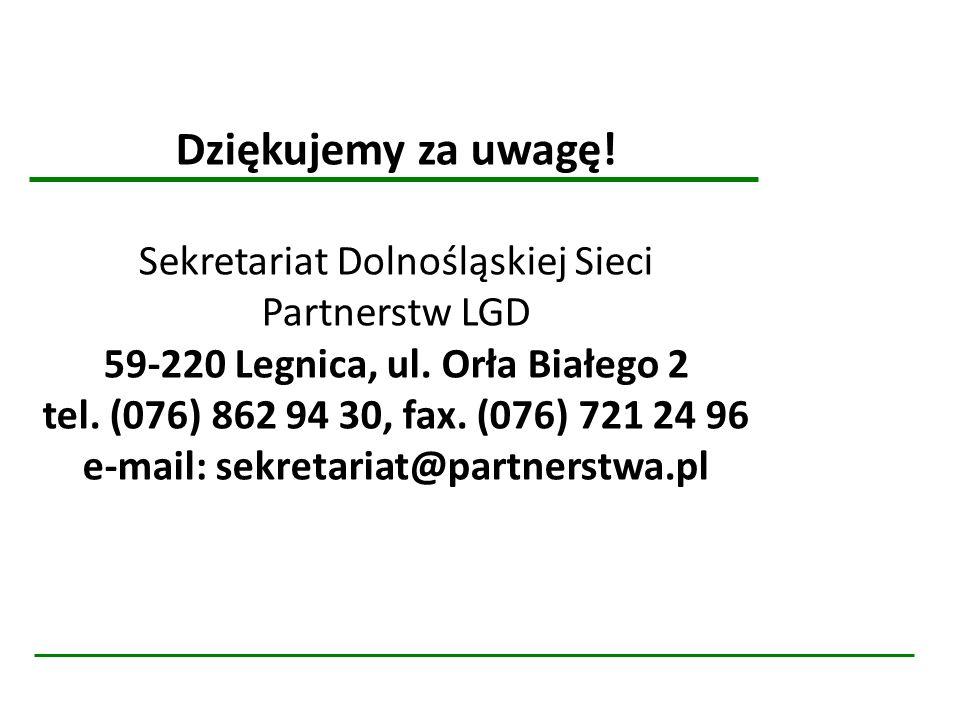 Dziękujemy za uwagę! Sekretariat Dolnośląskiej Sieci Partnerstw LGD 59-220 Legnica, ul. Orła Białego 2 tel. (076) 862 94 30, fax. (076) 721 24 96 e-mail: sekretariat@partnerstwa.pl