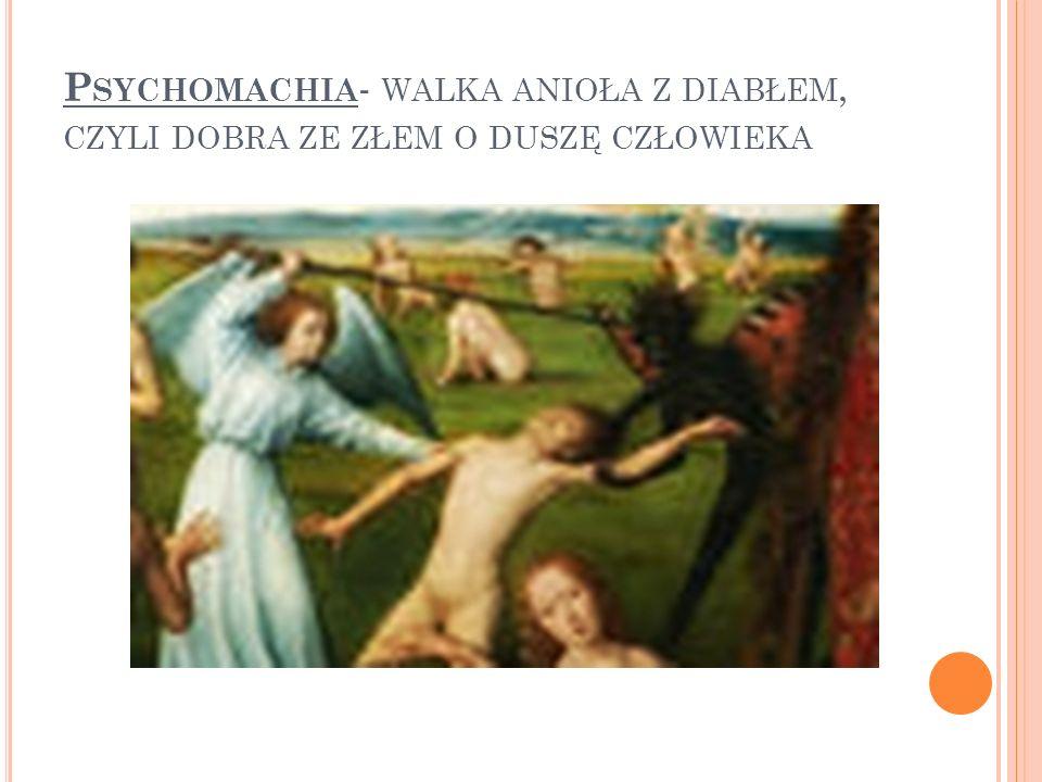 Psychomachia- walka anioła z diabłem, czyli dobra ze złem o duszę człowieka