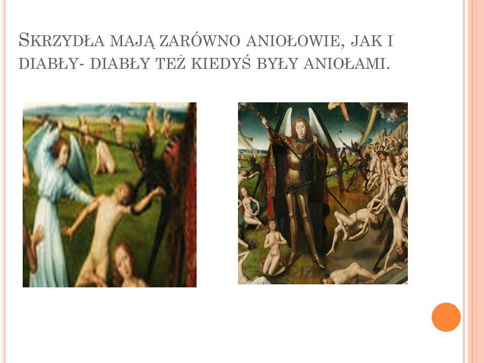 Skrzydła mają zarówno aniołowie, jak i diabły- diabły też kiedyś były aniołami.