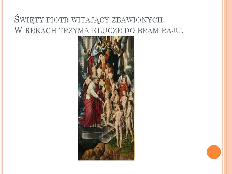Święty piotr witający zbawionych. W rękach trzyma klucze do bram raju.