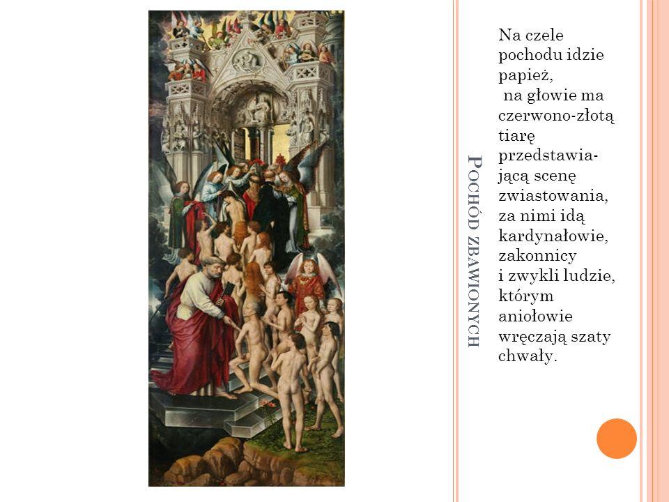 Na czele pochodu idzie papież, na głowie ma czerwono-złotą tiarę przedstawia- jącą scenę zwiastowania, za nimi idą kardynałowie, zakonnicy i zwykli ludzie, którym aniołowie wręczają szaty chwały.