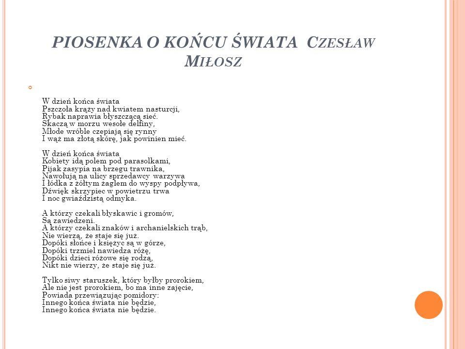 PIOSENKA O KOŃCU ŚWIATA Czesław Miłosz