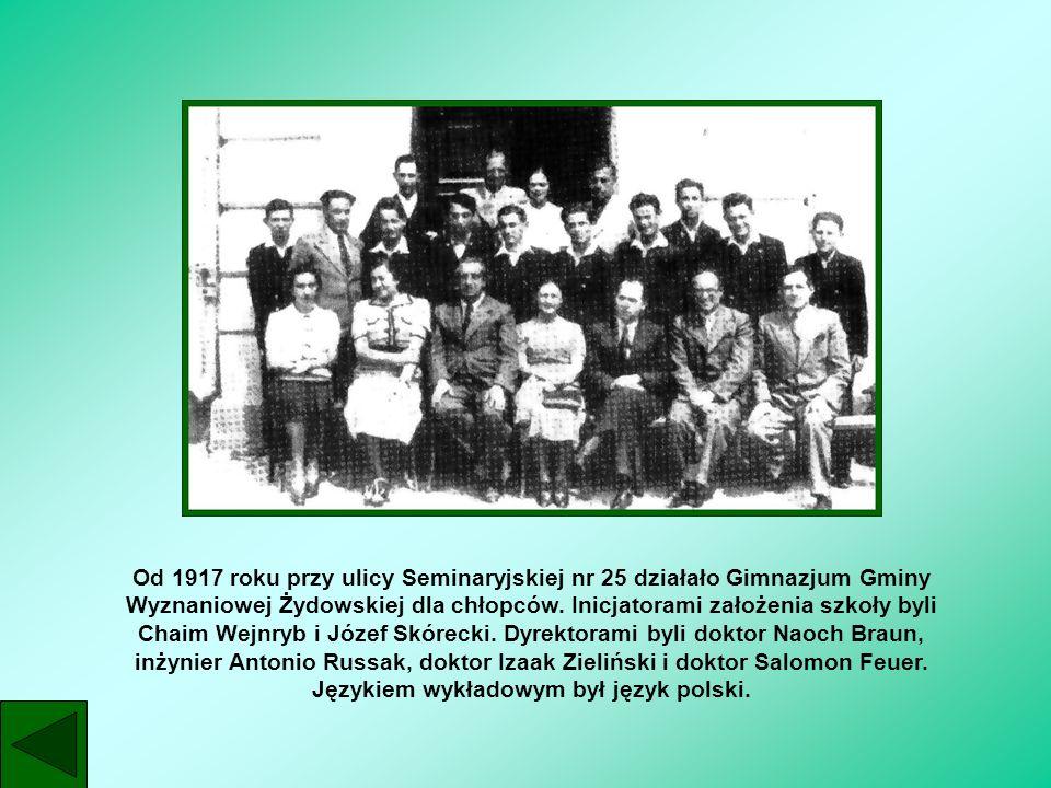 Od 1917 roku przy ulicy Seminaryjskiej nr 25 działało Gimnazjum Gminy Wyznaniowej Żydowskiej dla chłopców.