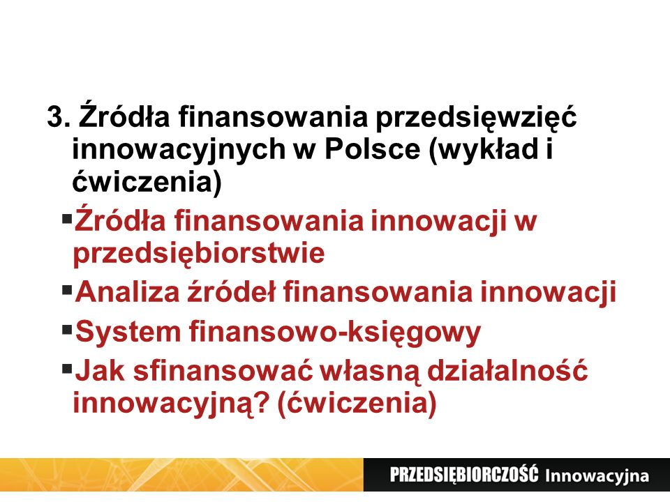 3. Źródła finansowania przedsięwzięć innowacyjnych w Polsce (wykład i ćwiczenia)