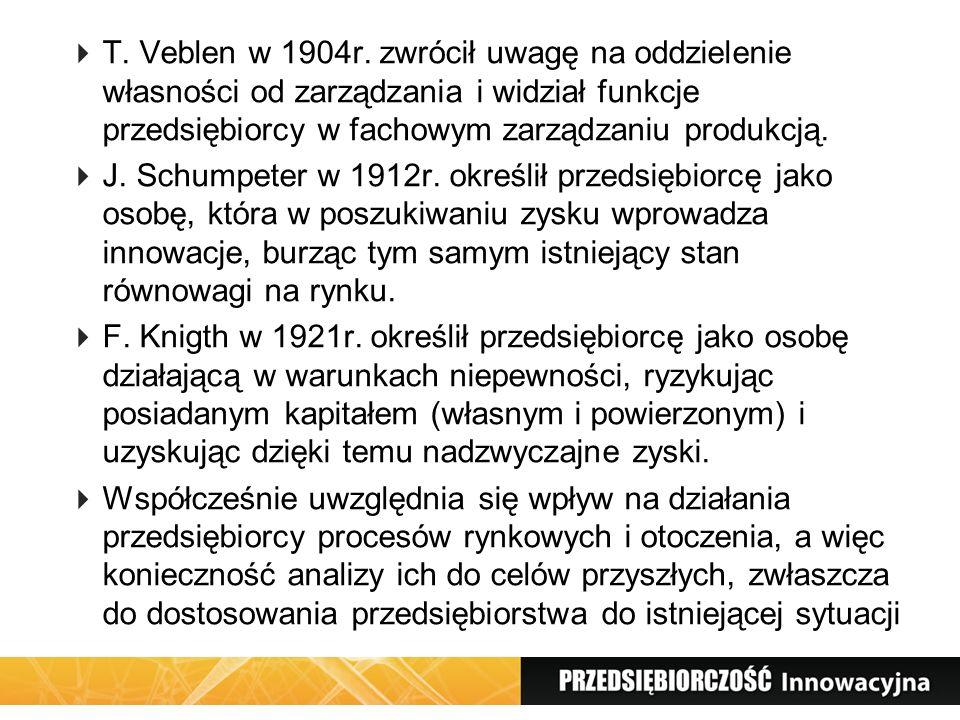 T. Veblen w 1904r. zwrócił uwagę na oddzielenie własności od zarządzania i widział funkcje przedsiębiorcy w fachowym zarządzaniu produkcją.