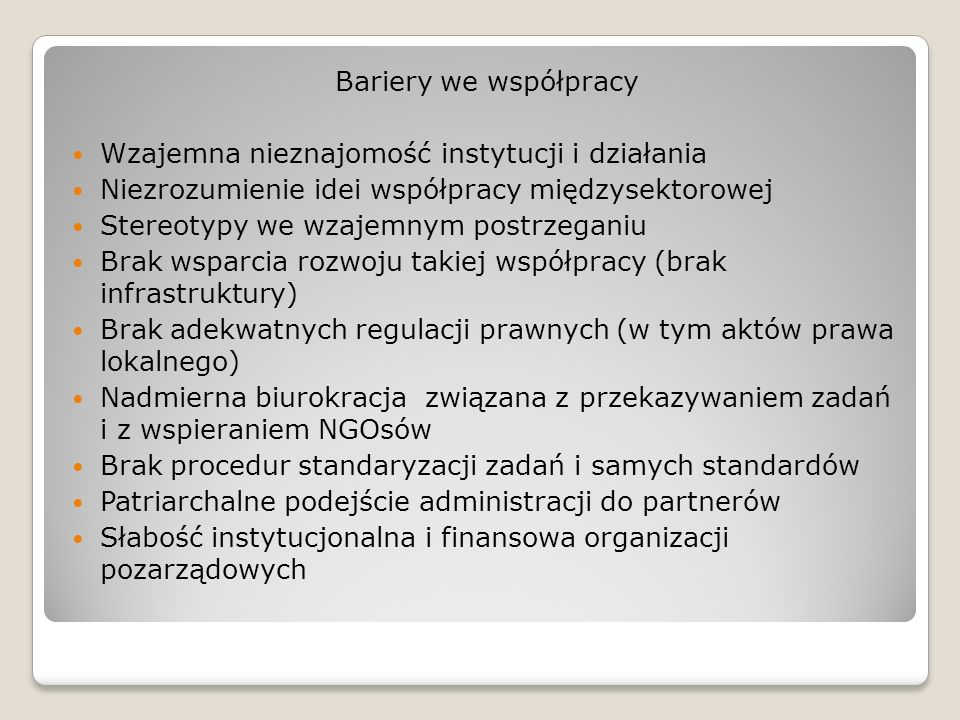 Bariery we współpracy Wzajemna nieznajomość instytucji i działania. Niezrozumienie idei współpracy międzysektorowej.