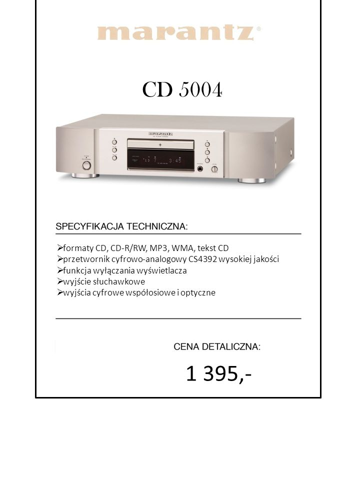 1 395,- CD 5004 formaty CD, CD-R/RW, MP3, WMA, tekst CD