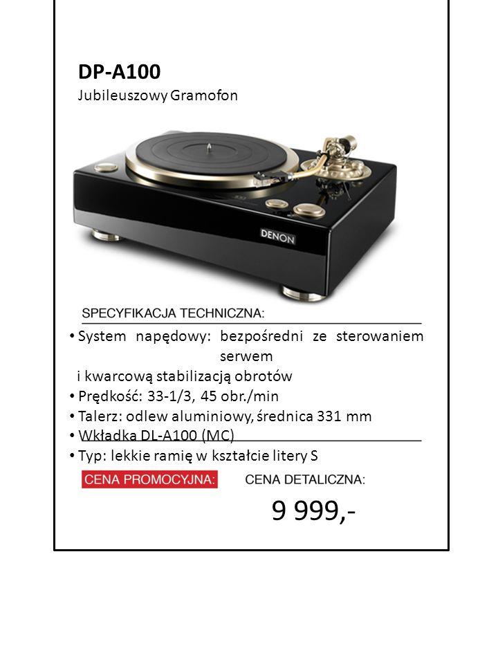 9 999,- DP-A100 4999 zł Jubileuszowy Gramofon