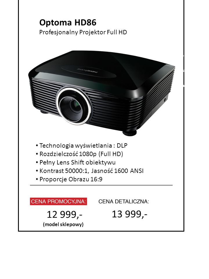12 999,- 13 999,- Optoma HD86 4999 zł Profesjonalny Projektor Full HD