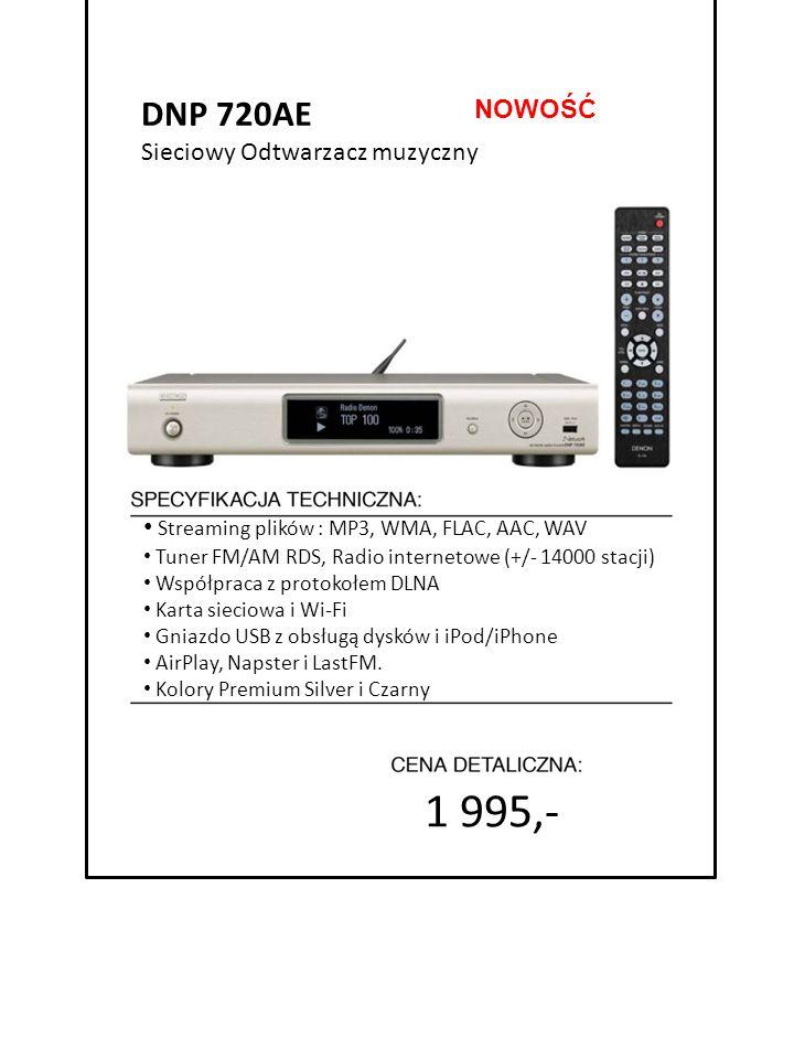 1 995,- DNP 720AE 4999 zł NOWOŚĆ Sieciowy Odtwarzacz muzyczny