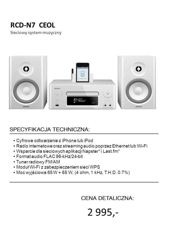 2 995,- RCD-N7 CEOL 4999 zł Sieciowy system muzyczny 7999 zł