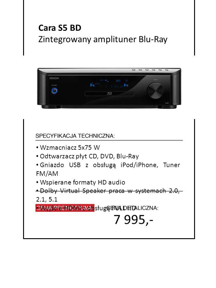 7 995,- 4999 zł Cara S5 BD Zintegrowany amplituner Blu-Ray