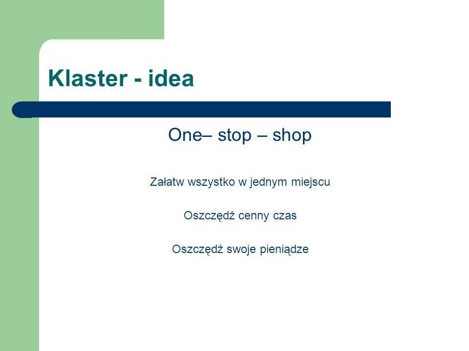 Klaster - idea One– stop – shop Załatw wszystko w jednym miejscu