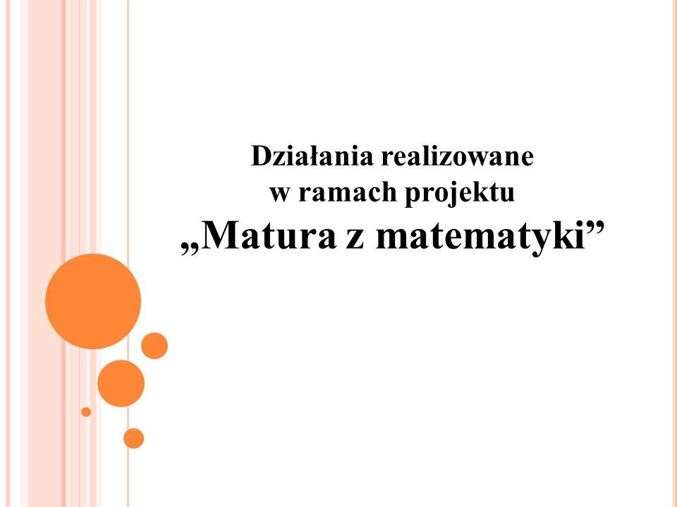 """Działania realizowane w ramach projektu """"Matura z matematyki"""