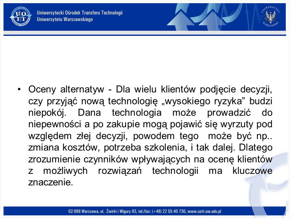 """Oceny alternatyw - Dla wielu klientów podjęcie decyzji, czy przyjąć nową technologię """"wysokiego ryzyka budzi niepokój."""