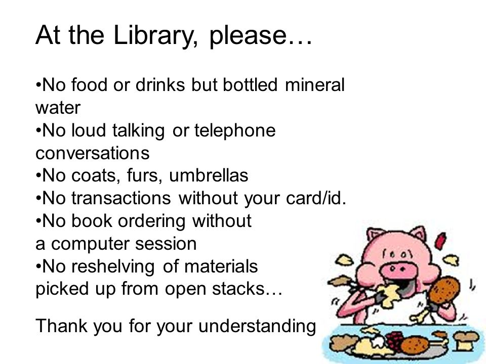 At the Library, please… No food or drinks but bottled mineral water