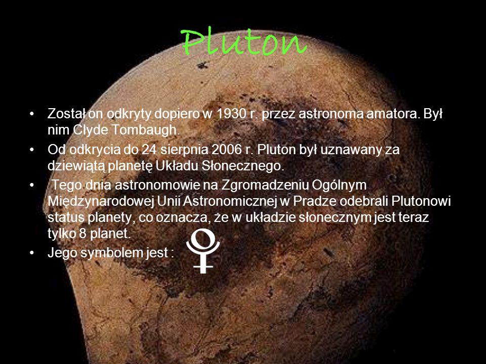 Pluton Został on odkryty dopiero w 1930 r. przez astronoma amatora. Był nim Clyde Tombaugh.