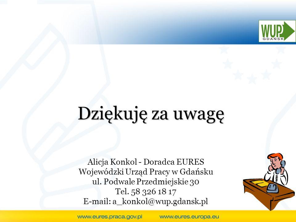 Dziękuję za uwagę Alicja Konkol - Doradca EURES Wojewódzki Urząd Pracy w Gdańsku. ul. Podwale Przedmiejskie 30.