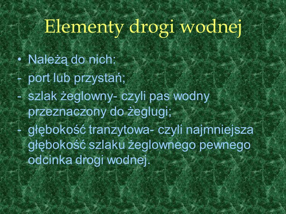 Elementy drogi wodnej Należą do nich: port lub przystań;