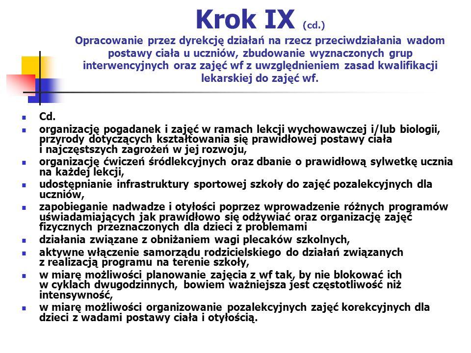 Krok IX (cd.) Opracowanie przez dyrekcję działań na rzecz przeciwdziałania wadom postawy ciała u uczniów, zbudowanie wyznaczonych grup interwencyjnych oraz zajęć wf z uwzględnieniem zasad kwalifikacji lekarskiej do zajęć wf.