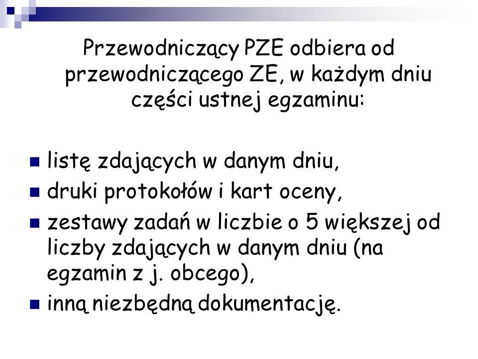 Przewodniczący PZE odbiera od przewodniczącego ZE, w każdym dniu części ustnej egzaminu: