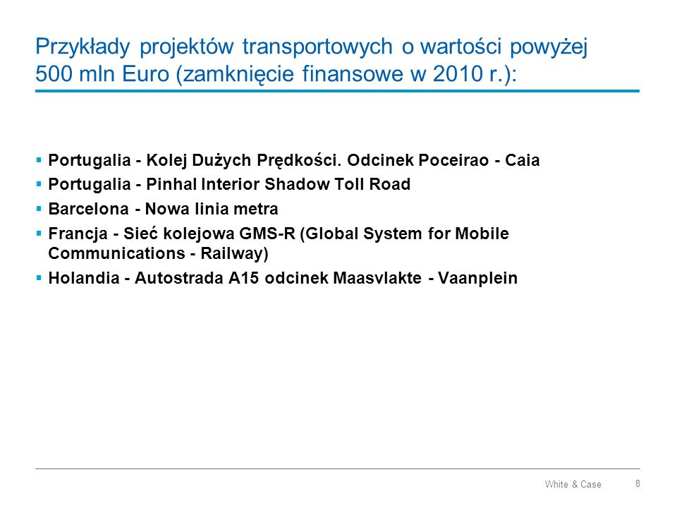 Przykłady projektów transportowych o wartości powyżej 500 mln Euro (zamknięcie finansowe w 2010 r.):