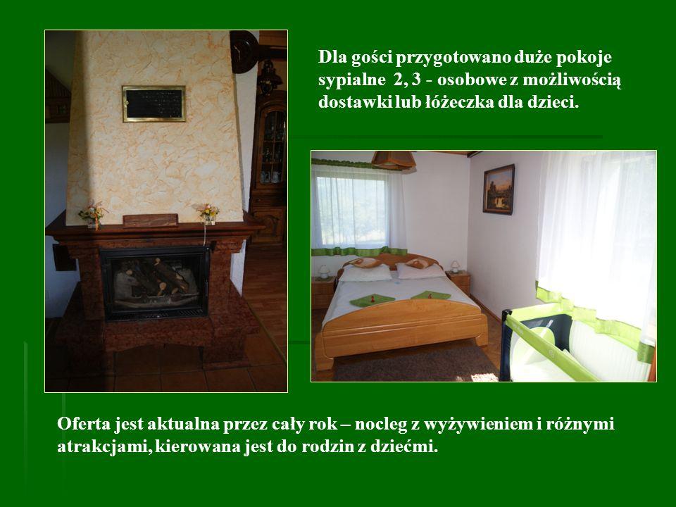 Dla gości przygotowano duże pokoje sypialne 2, 3 - osobowe z możliwością dostawki lub łóżeczka dla dzieci.