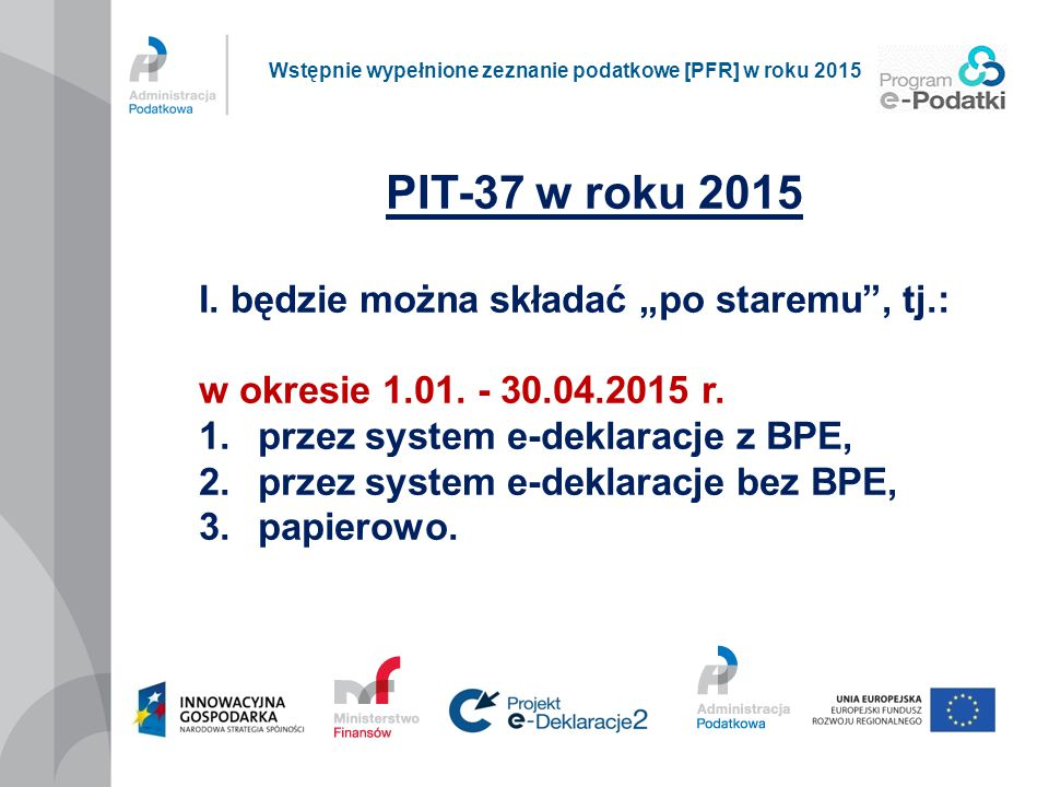 """PIT-37 w roku 2015 I. będzie można składać """"po staremu , tj.:"""