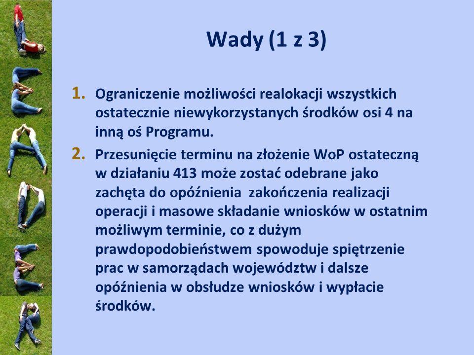 Wady (1 z 3) Ograniczenie możliwości realokacji wszystkich ostatecznie niewykorzystanych środków osi 4 na inną oś Programu.