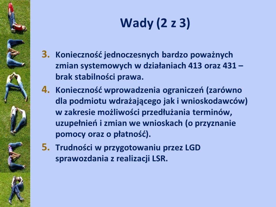 Wady (2 z 3) Konieczność jednoczesnych bardzo poważnych zmian systemowych w działaniach 413 oraz 431 – brak stabilności prawa.