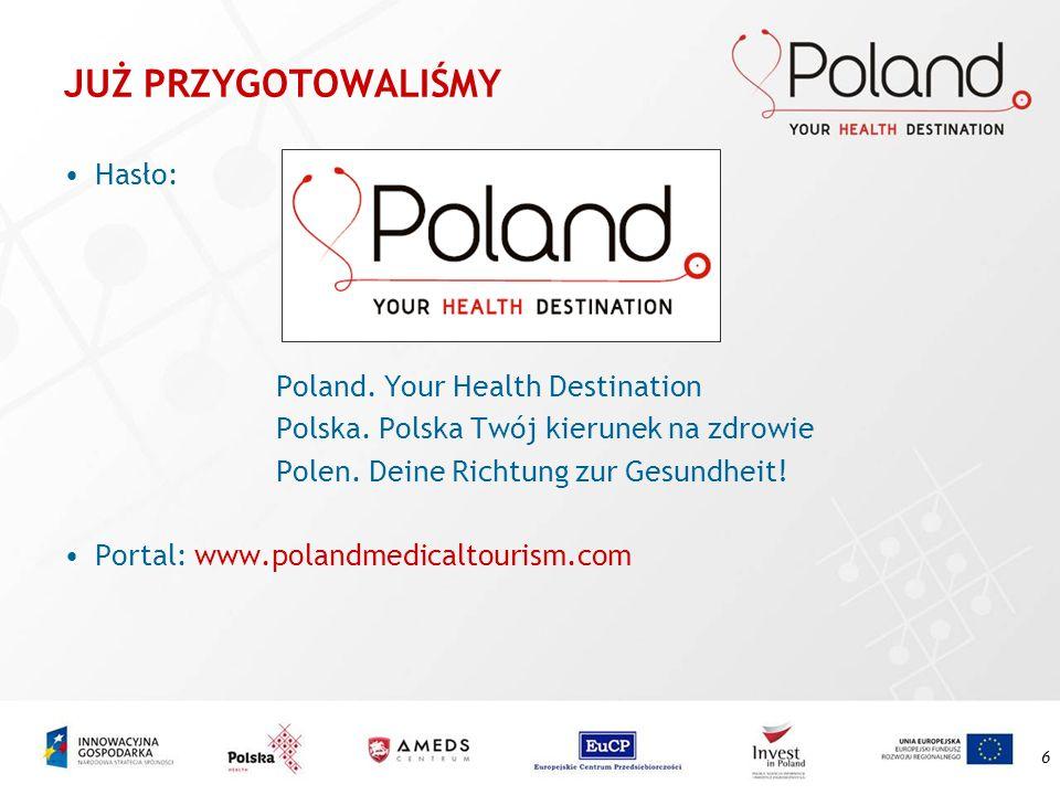 JUŻ PRZYGOTOWALIŚMY Hasło: Poland. Your Health Destination