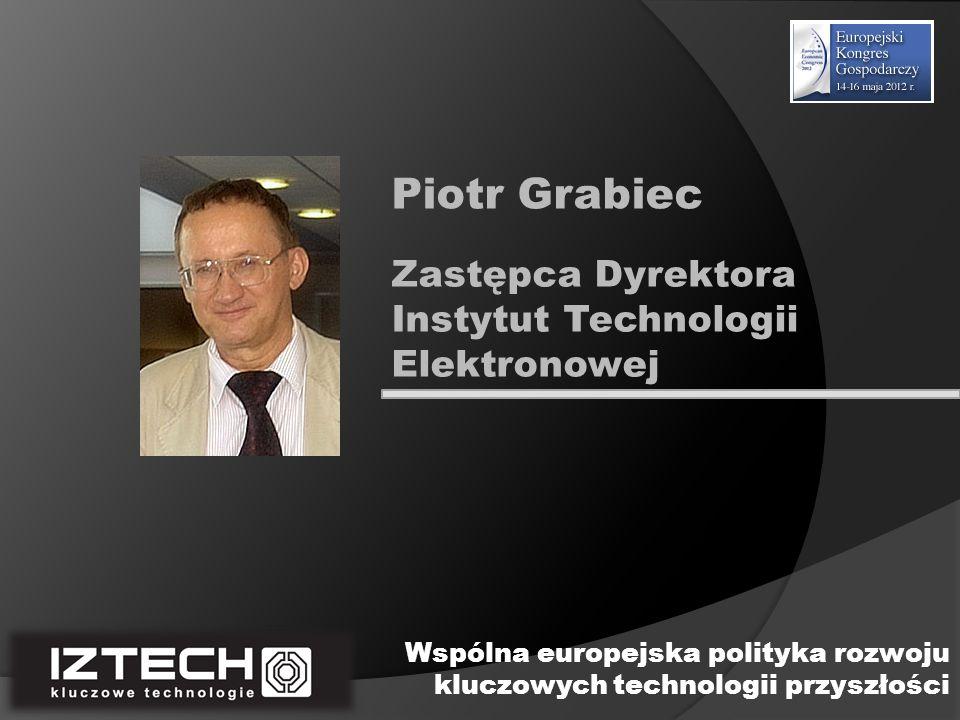 Piotr Grabiec Zastępca Dyrektora Instytut Technologii Elektronowej