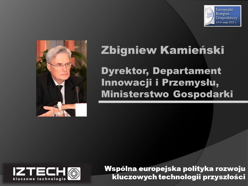 Zbigniew Kamieński Dyrektor, Departament Innowacji i Przemysłu, Ministerstwo Gospodarki.