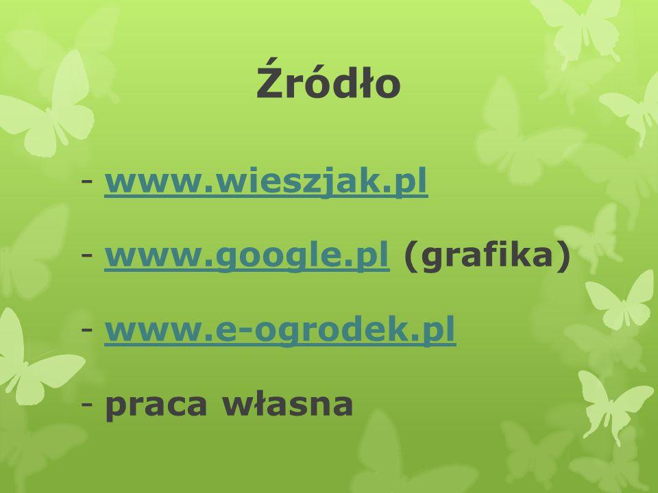 Źródło www.wieszjak.pl www.google.pl (grafika) www.e-ogrodek.pl