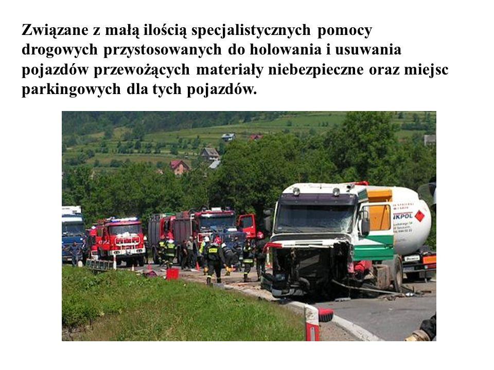 Związane z małą ilością specjalistycznych pomocy drogowych przystosowanych do holowania i usuwania pojazdów przewożących materiały niebezpieczne oraz miejsc parkingowych dla tych pojazdów.