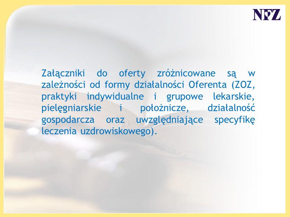 Załączniki do oferty zróżnicowane są w zależności od formy działalności Oferenta (ZOZ, praktyki indywidualne i grupowe lekarskie, pielęgniarskie i położnicze, działalność gospodarcza oraz uwzględniające specyfikę leczenia uzdrowiskowego).