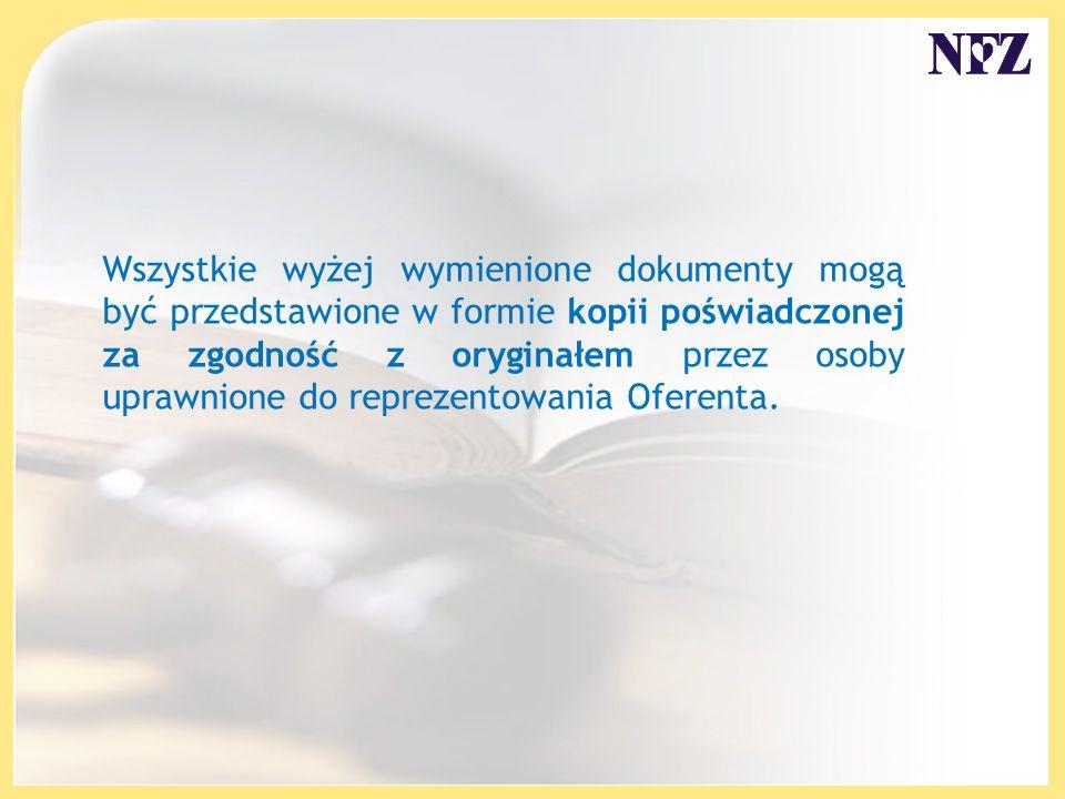 Wszystkie wyżej wymienione dokumenty mogą być przedstawione w formie kopii poświadczonej za zgodność z oryginałem przez osoby uprawnione do reprezentowania Oferenta.