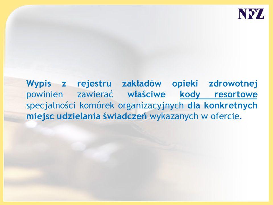 Wypis z rejestru zakładów opieki zdrowotnej powinien zawierać właściwe kody resortowe specjalności komórek organizacyjnych dla konkretnych miejsc udzielania świadczeń wykazanych w ofercie.