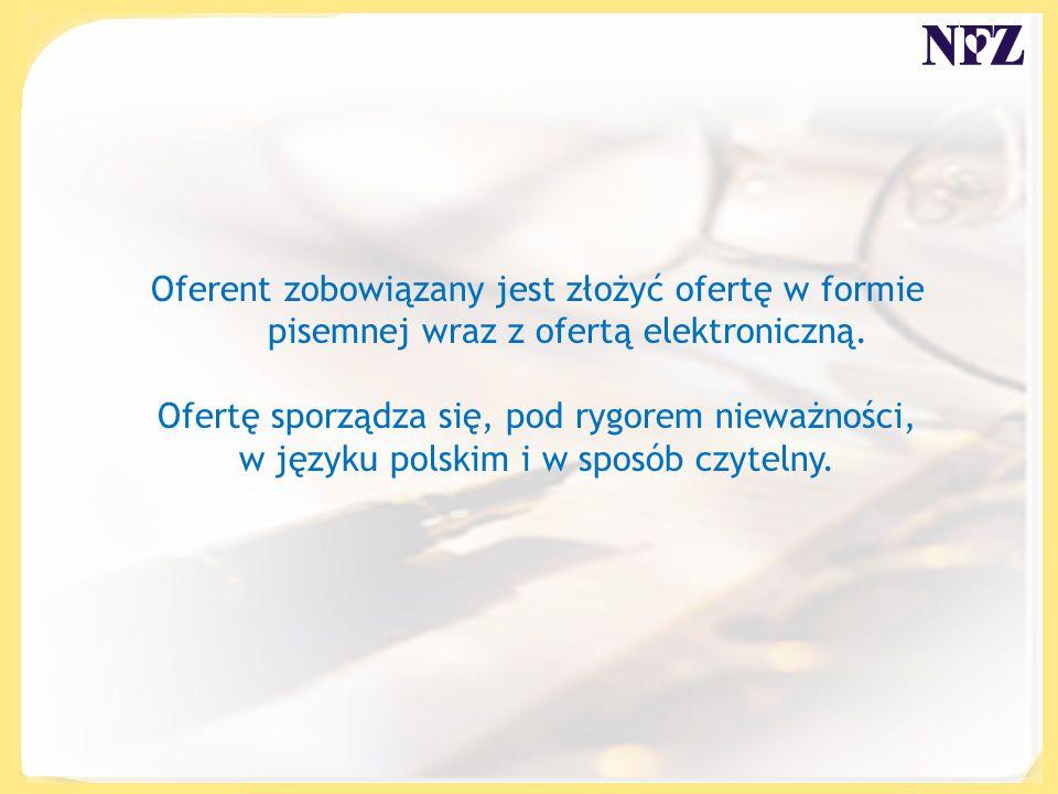 Oferent zobowiązany jest złożyć ofertę w formie pisemnej wraz z ofertą elektroniczną.