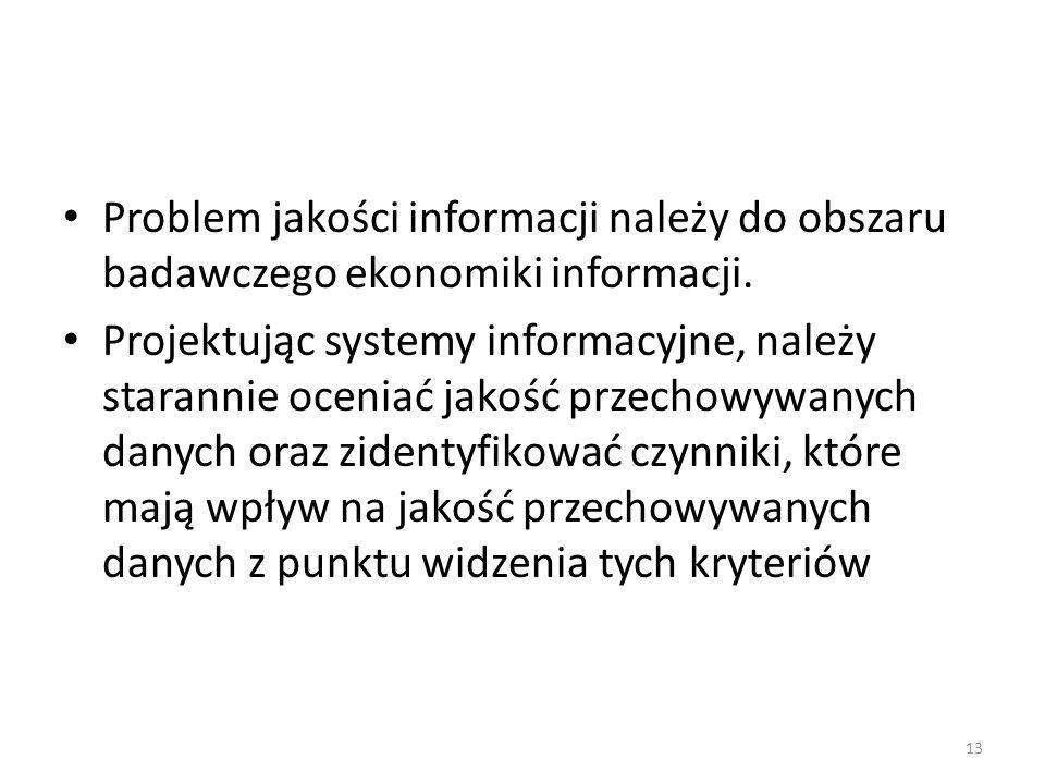 Problem jakości informacji należy do obszaru badawczego ekonomiki informacji.