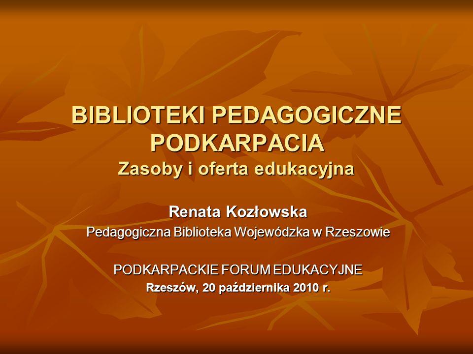 BIBLIOTEKI PEDAGOGICZNE PODKARPACIA Zasoby i oferta edukacyjna