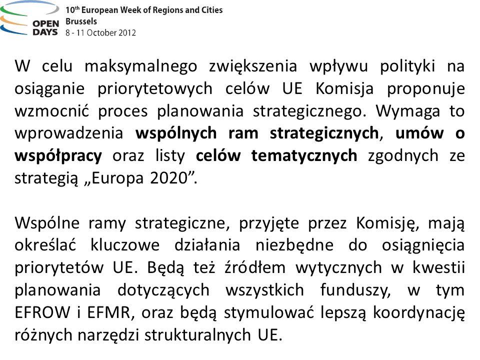 """W celu maksymalnego zwiększenia wpływu polityki na osiąganie priorytetowych celów UE Komisja proponuje wzmocnić proces planowania strategicznego. Wymaga to wprowadzenia wspólnych ram strategicznych, umów o współpracy oraz listy celów tematycznych zgodnych ze strategią """"Europa 2020 ."""