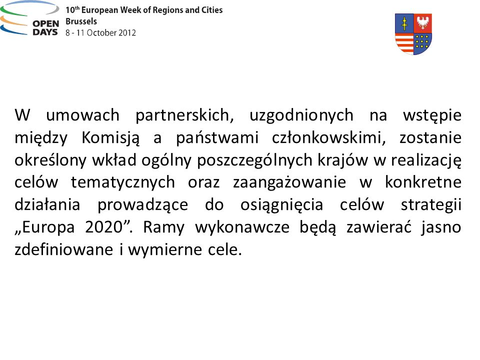 """W umowach partnerskich, uzgodnionych na wstępie między Komisją a państwami członkowskimi, zostanie określony wkład ogólny poszczególnych krajów w realizację celów tematycznych oraz zaangażowanie w konkretne działania prowadzące do osiągnięcia celów strategii """"Europa 2020 ."""