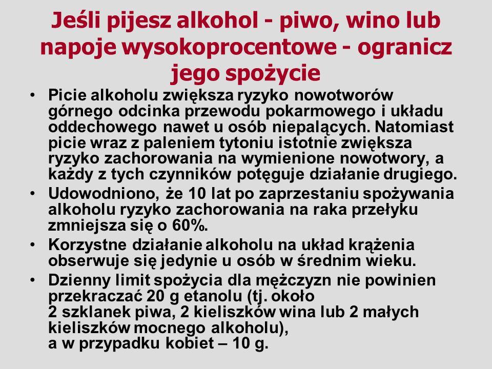Jeśli pijesz alkohol - piwo, wino lub napoje wysokoprocentowe - ogranicz jego spożycie