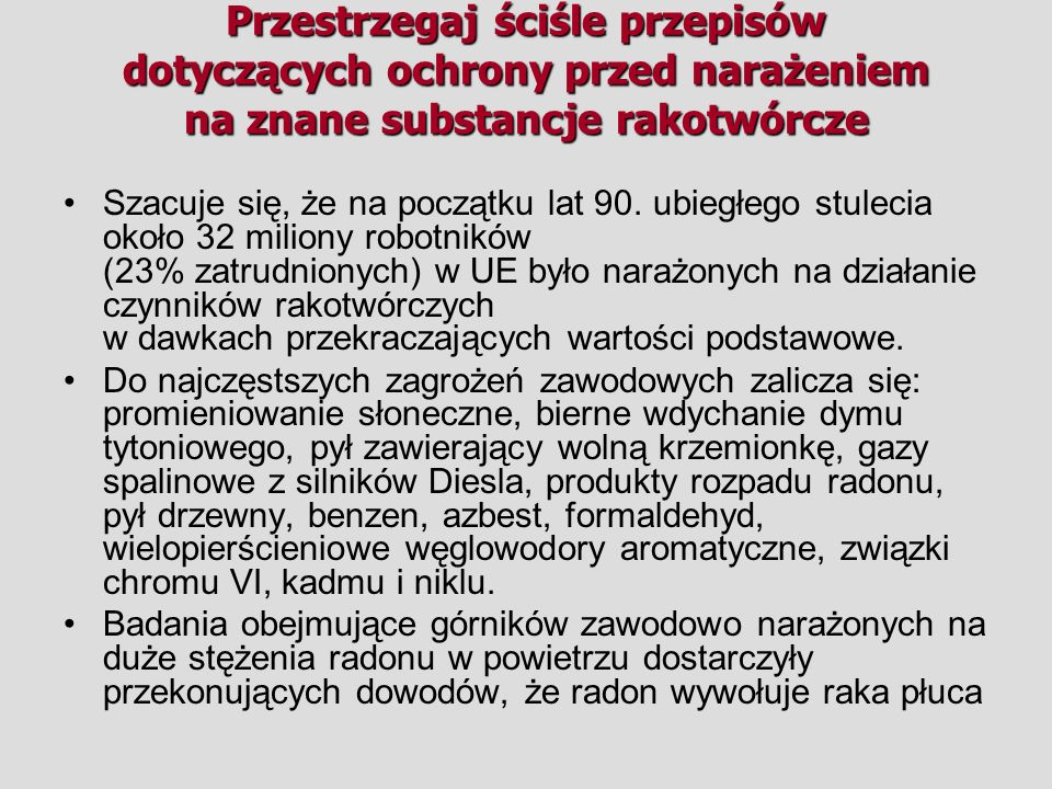 Przestrzegaj ściśle przepisów dotyczących ochrony przed narażeniem na znane substancje rakotwórcze