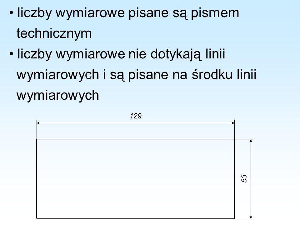 • liczby wymiarowe pisane są pismem technicznym