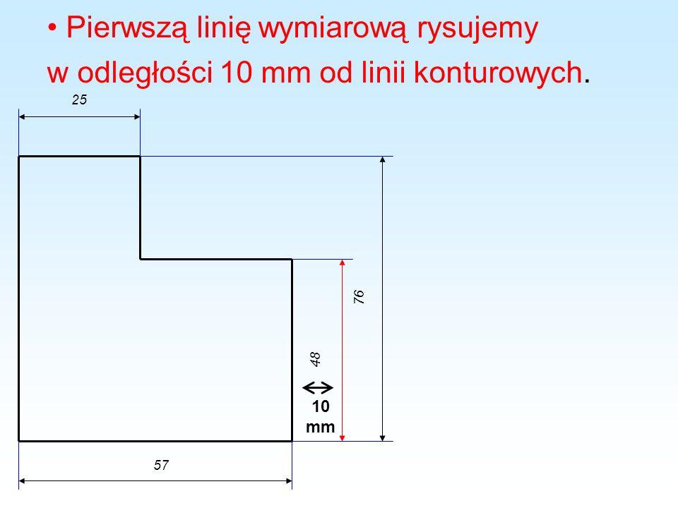 Pierwszą linię wymiarową rysujemy w odległości 10 mm od linii konturowych.